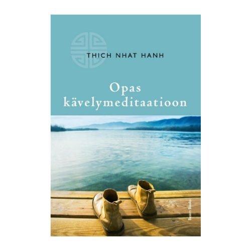 Opas kävelymeditaatioon - Tich Nhat Hanh